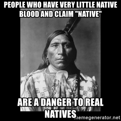 people-who-have-very-little-native-blood-and-claim-native-are-a-danger-to-real-natives